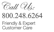 Call Us: 800.248.6264 - Friendly & Expert Customer Care